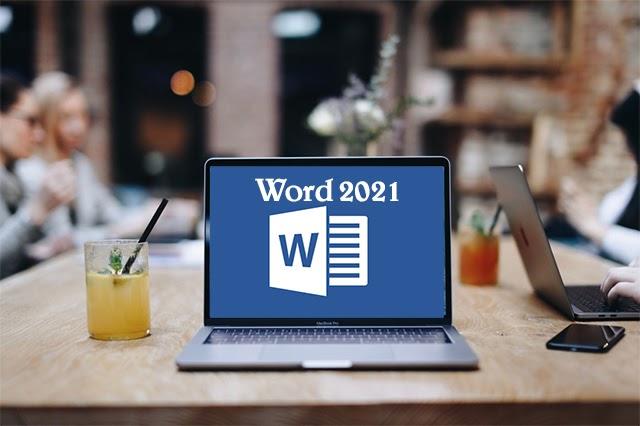 Word 2021 với nhiều tính năng cải tiến